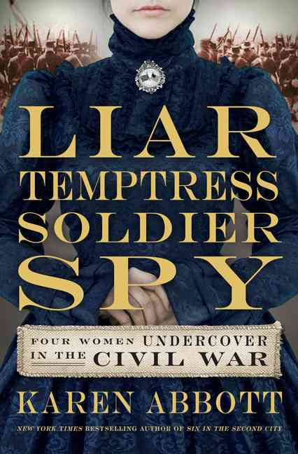 Liar, Temptress, Soldier, Spy By Abbott, Karen