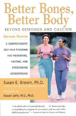 Better Bones, Better Body By Brown, Susan E.